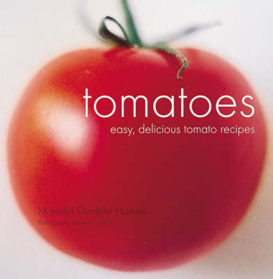 Tomatoes: Easy, Delicious Tomato Recipes by Manisha Gambhir Harkins image