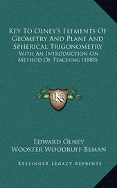 Key to Olney's Elements of Geometry and Plane and Spherical Trigonometry: With an Introduction on Method of Teaching (1880) by Edward Olney