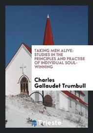 Taking Men Alive by Charles Gallaudet Trumbull