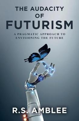 The Audacity of Futurism by R S Amblee image