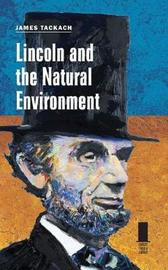 Lincoln and the Natural Environment by James Tackach