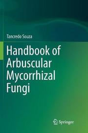Handbook of Arbuscular Mycorrhizal Fungi by Tancredo Souza
