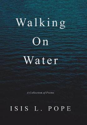 Walking on Water by Isis L Pope