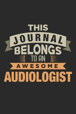 This Journal Belongs To An Awesome Audiologist by Nicolasd DDD Publishing