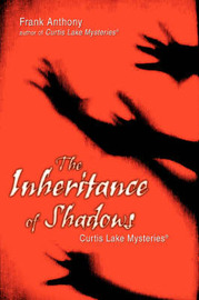 Inheritance of Shadows: Curtis Lake Mysteries (R) by Frank Anthony