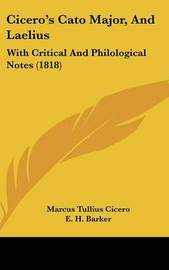 Cicero's Cato Major, And Laelius: With Critical And Philological Notes (1818) by Marcus Tullius Cicero