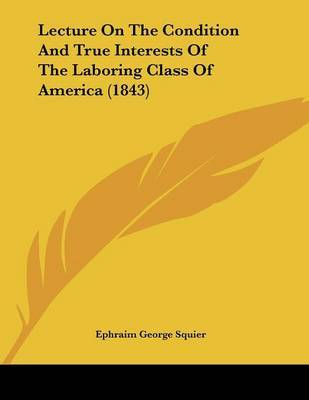 Lecture on the Condition and True Interests of the Laboring Class of America (1843) by Ephraim George Squier image
