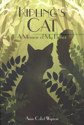 Kipling's Cat: A Memoir of My Father by Anne Cabot Wyman
