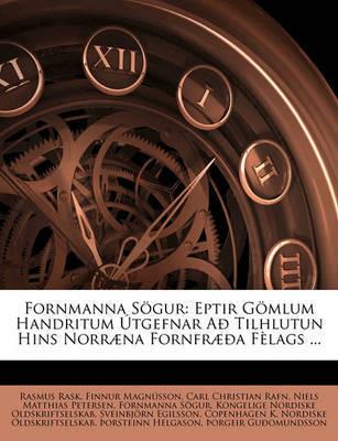 Fornmanna Sgur: Eptir Gmlum Handritum Tgefnar a Tilhlutun Hins Norr]na Fornfr]a Flags ... by Carl Christian Rafn