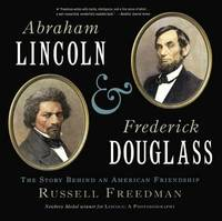 Abraham Lincoln and Frederick Douglass by Russell Freedman