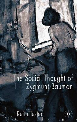The Social Thought of Zygmunt Bauman by Keith Tester