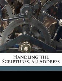 Handling the Scriptures, an Address by Edward White