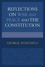 Reflections on War and Peace and the Constitution by George Anastaplo