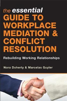 The Essential Guide to Workplace Mediation and Conflict Resolution by Nora Doherty