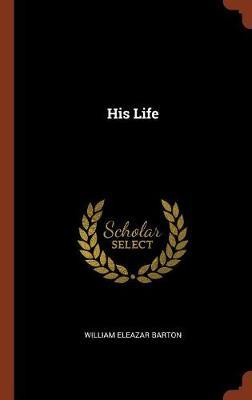 His Life by William Eleazar Barton image