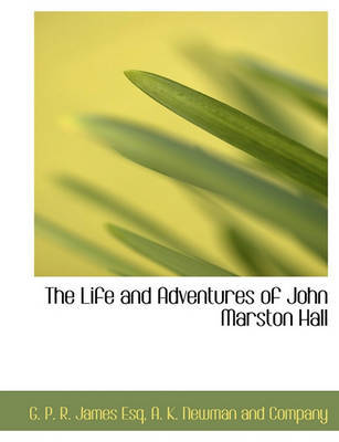 The Life and Adventures of John Marston Hall by George Payne Rainsford James
