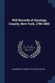 Will Records of Saratoga County, New York, 1796-1805 by Elizabeth Prather Ellsberry
