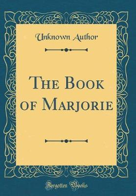 The Book of Marjorie (Classic Reprint) by Unknown Author