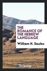 The Romance of the Hebrew Language by William H Saulez image
