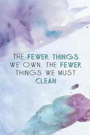 The Fewer Things We Own, the Fewer Things We Must Clean by Verity Jackson