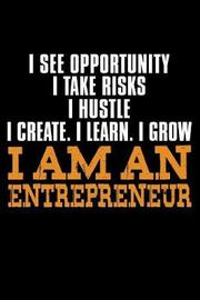 I See Opportunity I Take Risks I Hustle I Create I Learn I Grow I am an Entrepreneur by Janice H McKlansky Publishing image