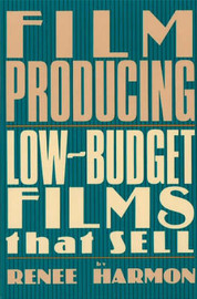 Film Producing: Low-Budget Films That Sell by Renee Harmon image