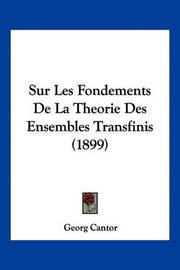 Sur Les Fondements de La Theorie Des Ensembles Transfinis (1899) by Georg Cantor