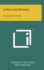 A Nazi Lie Revived: The Target Is You by Miguel P De Cruz