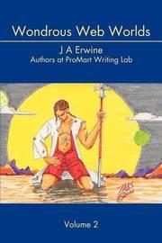 Wondrous Web Worlds: Volume 2 by J. A. Erwine image