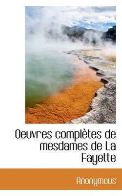 Oeuvres Compltes de Mesdames de La Fayette by * Anonymous