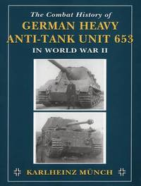 Combat History of German Heavy Anti-Tank Unit 653 in World War 2 by Karlheinz Munch image