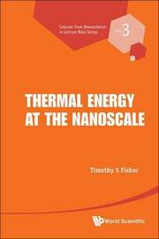 Thermal Energy At The Nanoscale by Timothy S Fisher