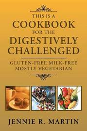 This Is a Cookbook for the Digestively Challenged by Jennie R. Martin