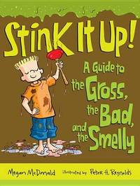 Stink It Up!: A Guide to the Gross, the Bad, and the Smelly by McDonald Megan