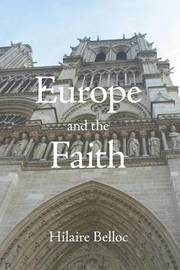 Europe and the Faith by Hillaire Belloc