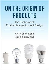 On the Origin of Products by Arthur O. Eger