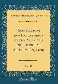 Transactions and Proceedings of the American Philological Association, 1909, Vol. 40 (Classic Reprint) by American Philological Association image
