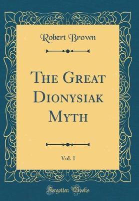 The Great Dionysiak Myth, Vol. 1 (Classic Reprint) by Robert Brown image