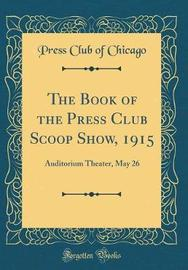 The Book of the Press Club Scoop Show, 1915 by Press Club of Chicago image
