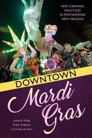 Downtown Mardi Gras by Leslie A. Wade