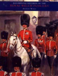 Regimental Records of the Royal Welch Fusiliers: v. 4 by C.H.Dudley Ward image