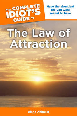 Complete Idiot's Guide to the Law of Attraction by Diane Ahlquist image