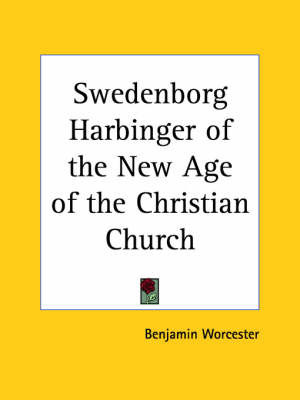 Swedenborg Harbinger of the New Age of the Christian Church (1913) by Benjamin Worcester