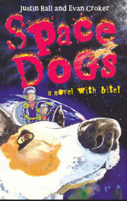 Space Dogs: A Novel with Bite by Justin Ball; Evan Croker