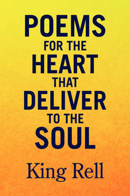Poems for the Heart That Deliver to the Soul by King Rell
