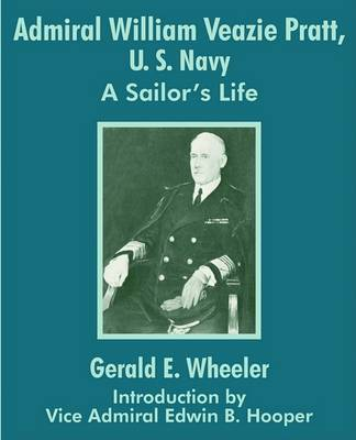 Admiral William Veazie Pratt, U. S. Navy: A Sailor's Life by Gerald Wheeler