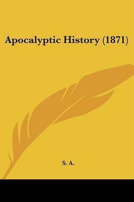 Apocalyptic History (1871) by S A