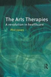The Arts Therapies by Phil Jones