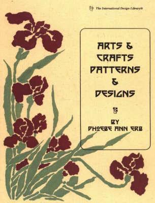 Arts & Crafts Patterns & Designs by Phoebe Ann Erb