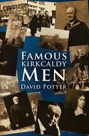 Famous Kirkcaldy Men by David Potter